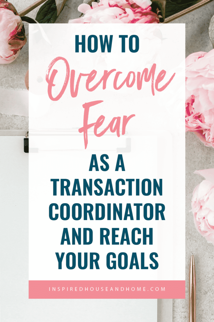 How To Overcome Fear As A Transaction Coordinator and Reach Your Goals   Inspired House and Home