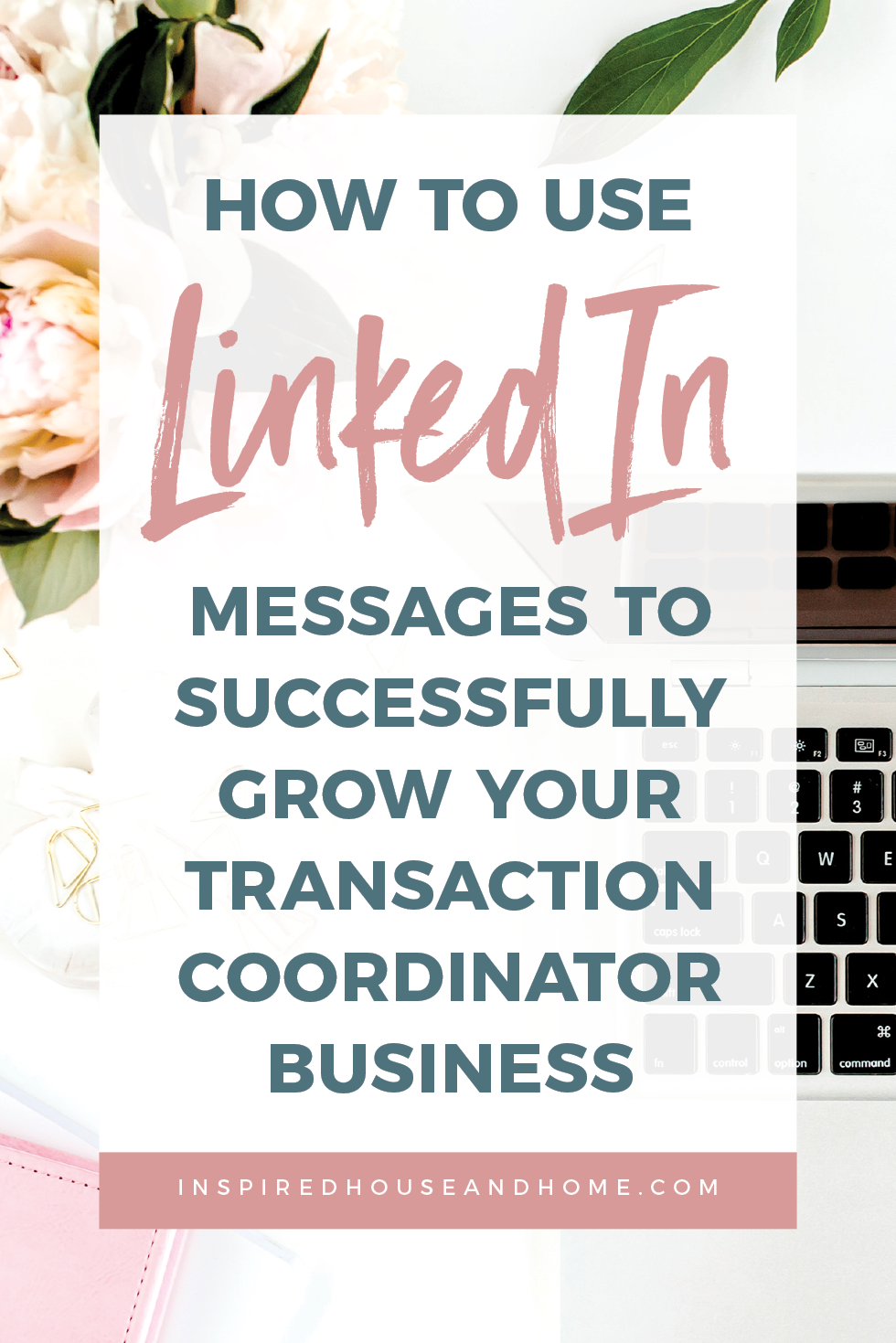 How To Use LinkedIn Messages To Successfully Grow Your Transaction Coordinator Business   Inspired House and Home